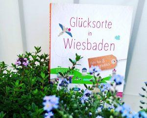 Glücksorte in Wiesbaden, Buch von Bärbel Klein mit Tipps für die hessische Landeshauptstadt